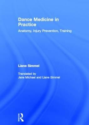 Dance Medicine in Practice: Anatomy, Injury Prevention, Training (BOK)