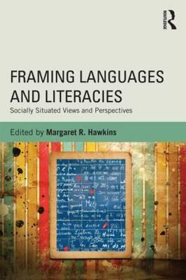 Framing Languages and Literacies: Socially Situated Views and Perspectives (BOK)