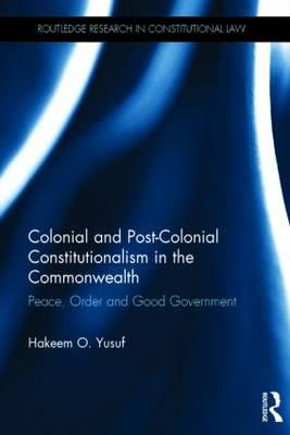 Colonial and Post-colonial Constitutionalism in the Commonwealth: Peace, Order and Good Government (BOK)