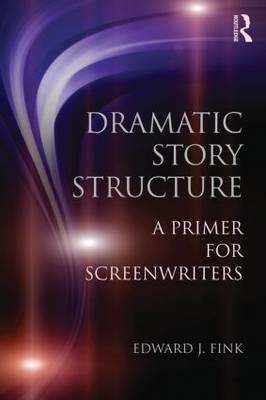 Dramatic Story Structure: A Primer for Screenwriters (BOK)