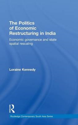 The Politics of Economic Restructuring in India: Economic Governance and State Spatial Re-Scaling (BOK)