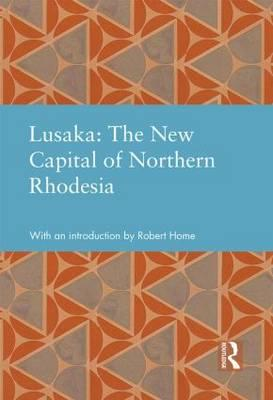 Lusaka: The New Capital of Northern Rhodesia (BOK)