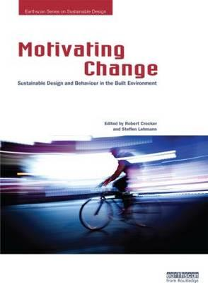 Motivating Change: Sustainable Design and Behaviour in the Built Environment (BOK)