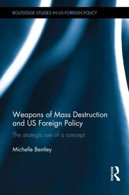 Weapons of Mass Destruction and US Foreign Policy: The Strategic Use of a Concept (BOK)