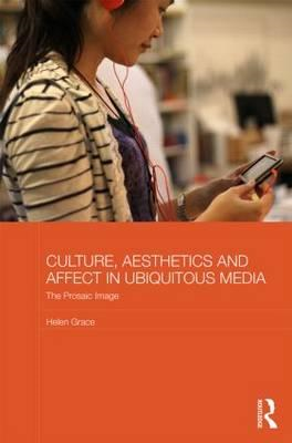Culture, Aesthetics and Affect in Ubiquitous Media: The Prosaic Image (BOK)