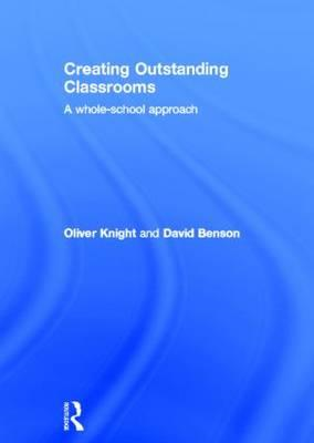 Creating Outstanding Classrooms: A Whole-school Approach (BOK)