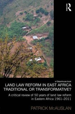 Land Law Reform in Eastern Africa: Traditional or Transformative?: A Critical Review of 50 Years of (BOK)