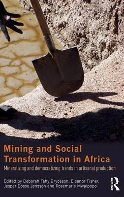 Mining and Social Transformation in Africa: Mineralizing and Democratizing Trends in Artisanal Produ (BOK)