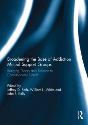 Broadening the Base of Addiction Mutual Support Groups: Bringing Theory and Science to Contemporary (BOK)