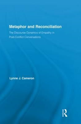 Metaphor and Reconciliation: The Discourse Dynamics of Empathy in Post-Conflict Conversations (BOK)