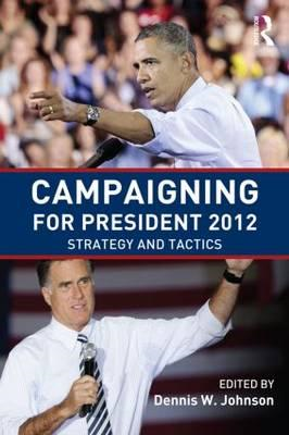 Campaigning for President 2012: Strategy and Tactics (BOK)