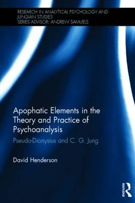 Apophatic Elements in the Theory and Practice of Psychoanalysis: Pseudo-Dionysius and C.G. Jung (BOK)