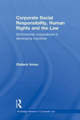 Corporate Social Responsibility, Human Rights and the Law: Multinational Corporations in Developing (BOK)