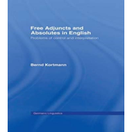 Free Adjuncts and Absolutes in English: Problems of Control and Interpretation (BOK)