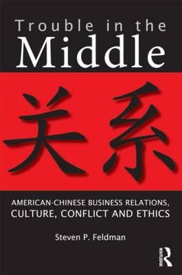Trouble in the Middle: American-Chinese Business Relations, Culture, Conflict, and Ethics (BOK)