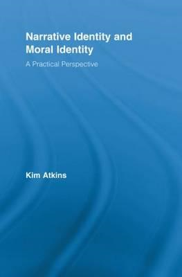 Narrative Identity and Moral Identity: A Practical Perspective (BOK)