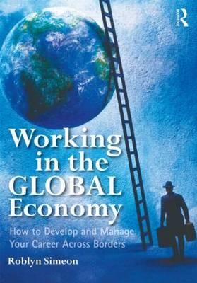 Working in the Global Economy: How to Develop and Manage Your Career Across Borders (BOK)