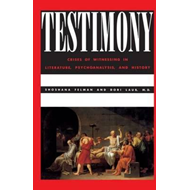 Testimony: Crises of Witnessing in Literature, Psychoanalysis and History (BOK)