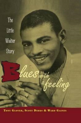 Blues with a Feeling: The Little Walter Story (BOK)