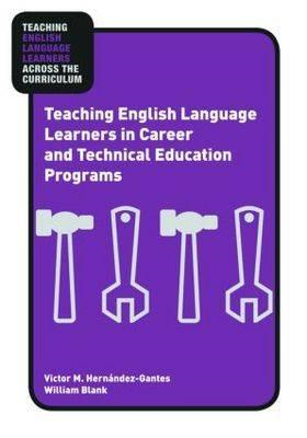 Teaching English Language Learners in Career and Technical E (BOK)