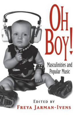 Oh Boy!: Masculinities and Popular Music (BOK)