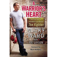 A Warrior's Heart: The True Story of Life Before and Beyond the Fighter (BOK)