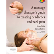 A Massage Therapist's Guide to Treating Headaches and Neck Pain (BOK)