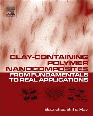 Clay-Containing Polymer Nanocomposites: From Fundamentals to Real Applications (BOK)
