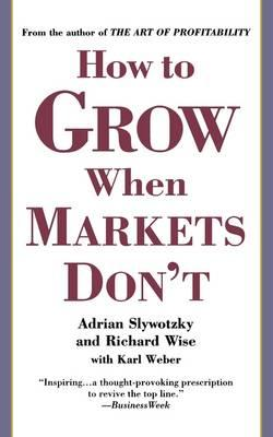 How to Grow When Markets Don't: Discovering the New Drivers of Growth (BOK)