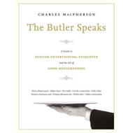 The Butler Speaks: A Return to Proper Etiquette, Stylish Entertaining, and the Art of Good Housekeep (BOK)
