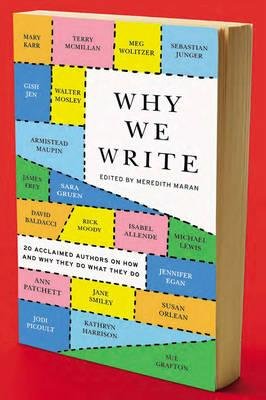 Why We Write: 20 Acclaimed Authors on How and Why They Do What They Do (BOK)