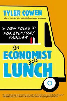 An Economist Gets Lunch: New Rules for Everyday Foodies (BOK)