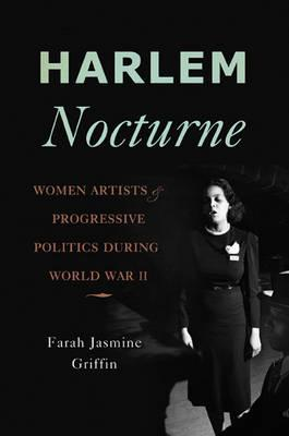 Harlem Nocturne: Women Artists and Progressive Politics During World War II (BOK)