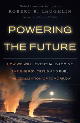 Powering the Future: How We Will (Eventually) Solve the Energy Crisis and Fuel the Civilization of T (BOK)