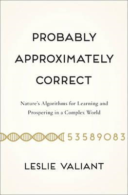 Probably, Approximately Correct: Nature's Algorithms for Learning and Prospering in a Complex World (BOK)