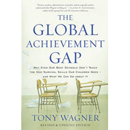 The Global Achievement Gap: Why Even Our Best Schools Don't Teach the New Survival Skills Our Childr (BOK)