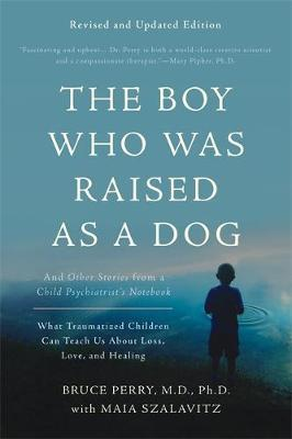 Boy Who Was Raised as a Dog, 3rd Edition (BOK)