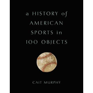 History of American Sports in 100 Objects (BOK)