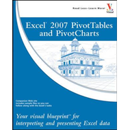 Excel 2007 PivotTables and PivotCharts: Your Visual Blueprint for Interpreting and Presenting Excel (BOK)
