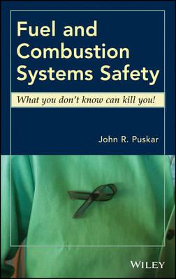Fuel and Combustion Systems Safety: What You Don't Know Can Kill You! (BOK)