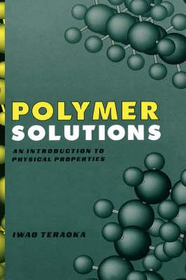 Polymer Solutions: An Introduction to Physical Properties (BOK)