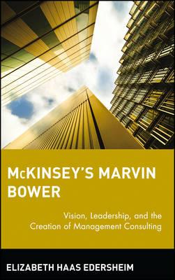 Mckinsey's Marvin Bower: Vision, Leadership, and the Creation of Management Consulting (BOK)