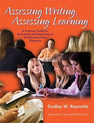Assessing Writing, Assessing Learning: A Practical Guide to Evaluating and Reporting on Writing Inst (BOK)