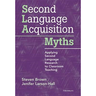 Second Language Acquisition Myths: Applying Second Language Research to Classroom Teaching (BOK)