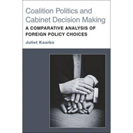 Coalition Politics and Cabinet Decision Making: A Comparative Analysis of Foreign Policy Choices (BOK)