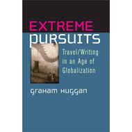 Extreme Pursuits: Travel/writing in an Age of Globalization (BOK)