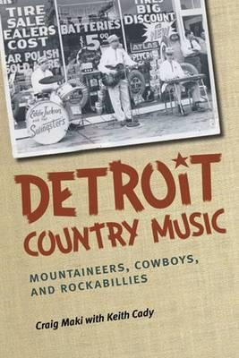 Detroit Country Music: Mountaineers, Cowboys and Rockabillies (BOK)