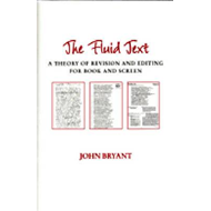 The Fluid Text: A Theory of Revision and Editing for Book and Screen (BOK)