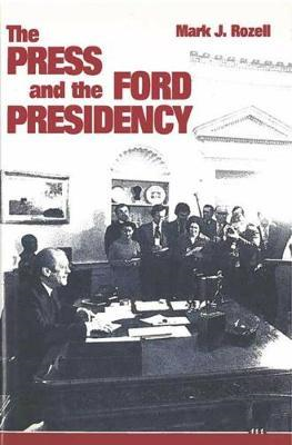 The Press and the Ford Presidency (BOK)
