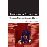Passionate Amateurs: Theatre, Communism and Love (BOK)